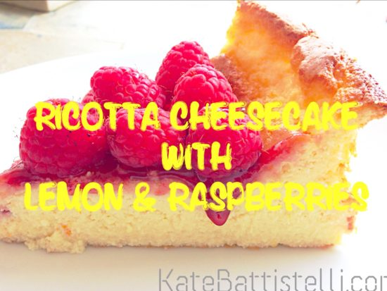 Ricotta Cheesecake with Lemon & Raspberries